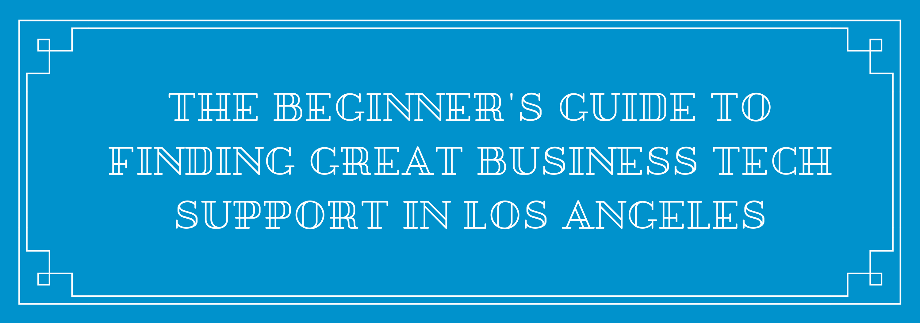 The Beginner's Guide to Finding Great Business Tech Support